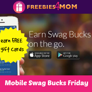 Mobile Swag Bucks Day is every FRIDAY