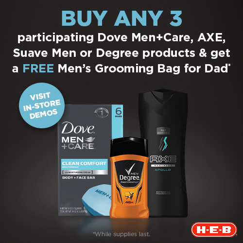 Buy any 3 participating Dove Men+Care, AXE, Suave Men or Degree products at H-E-B and get a Free Men's Grooming Bag for Dad